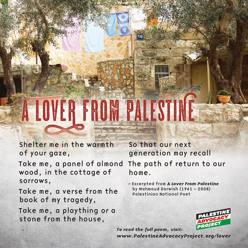 Lover from Palestine poem by Mahmoud Darwish http://www.palestineadvocacyproject.org/lover